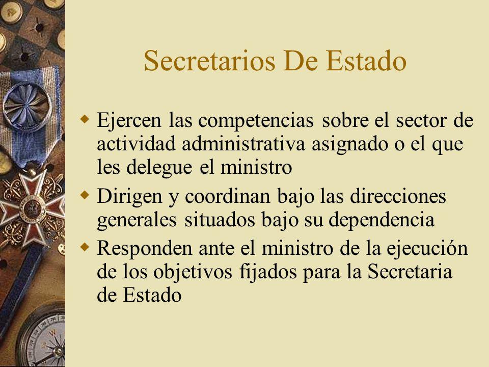Secretarios De EstadoEjercen las competencias sobre el sector de actividad administrativa asignado o el que les delegue el ministro.