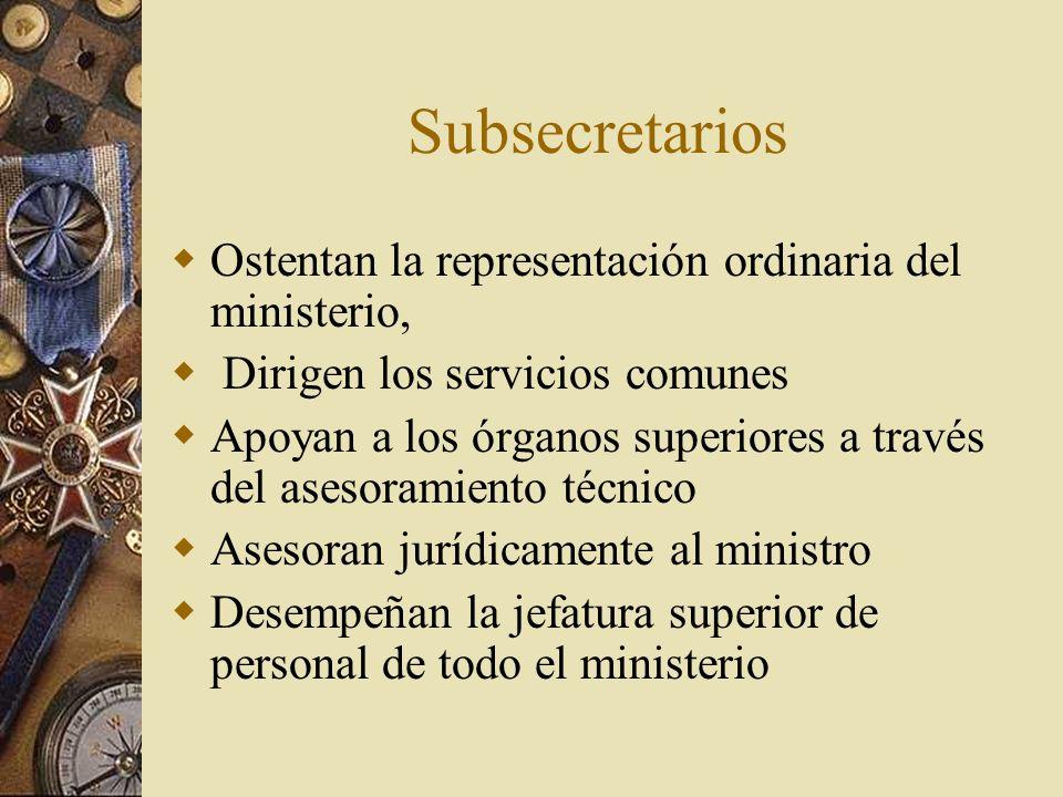 Subsecretarios Ostentan la representación ordinaria del ministerio,