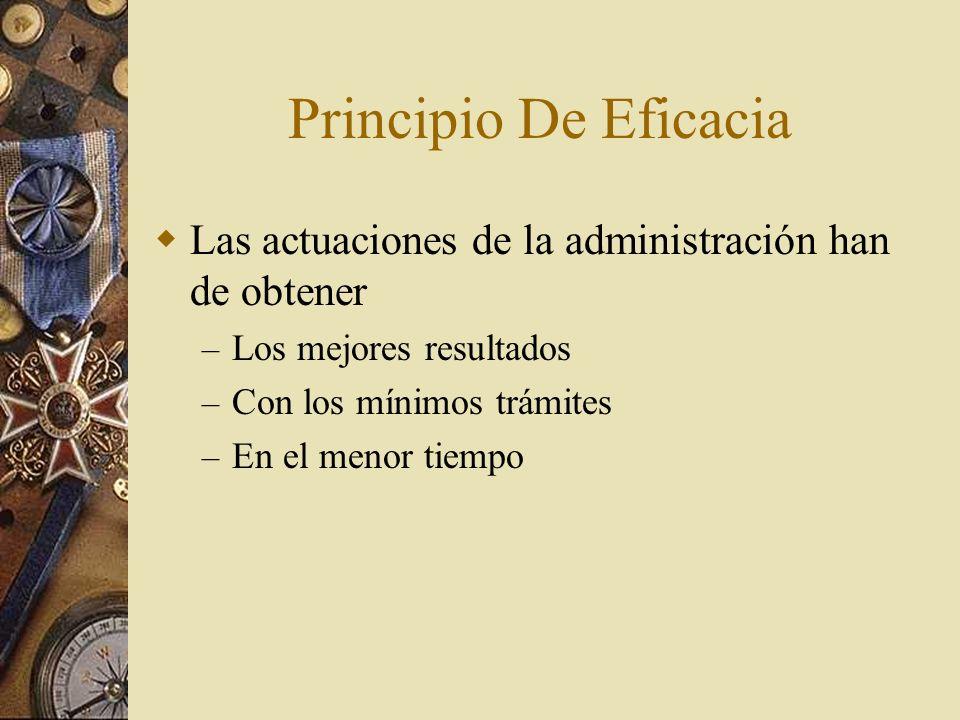 Principio De EficaciaLas actuaciones de la administración han de obtener. Los mejores resultados. Con los mínimos trámites.