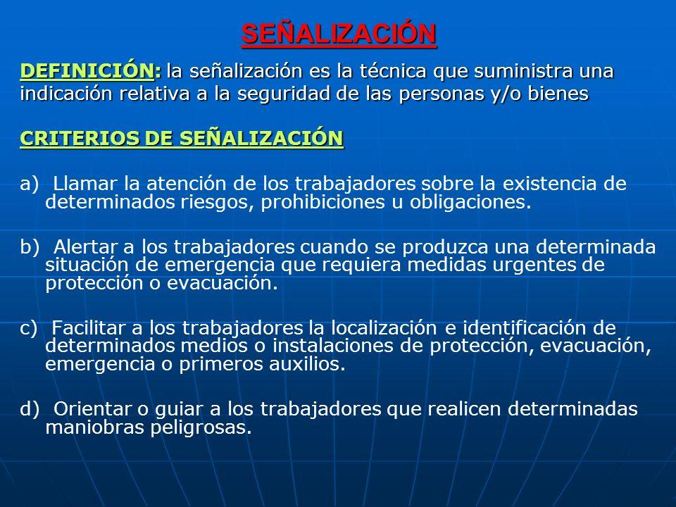 SEÑALIZACIÓN DEFINICIÓN: la señalización es la técnica que suministra una. indicación relativa a la seguridad de las personas y/o bienes.