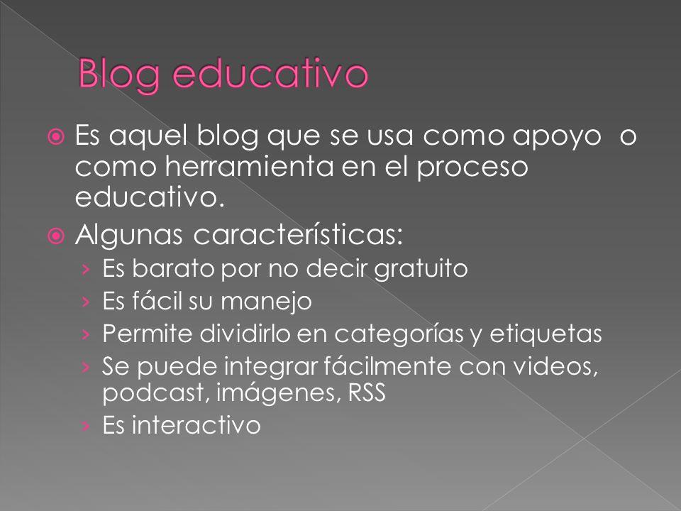 Blog educativo Es aquel blog que se usa como apoyo o como herramienta en el proceso educativo. Algunas características: