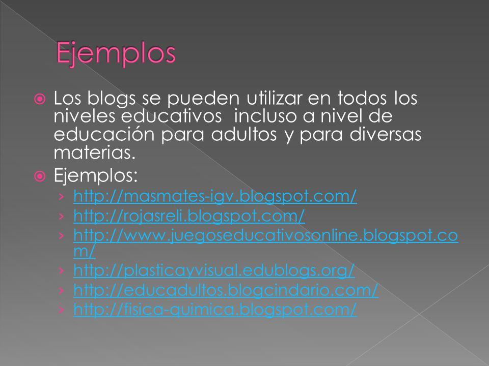 Ejemplos Los blogs se pueden utilizar en todos los niveles educativos incluso a nivel de educación para adultos y para diversas materias.