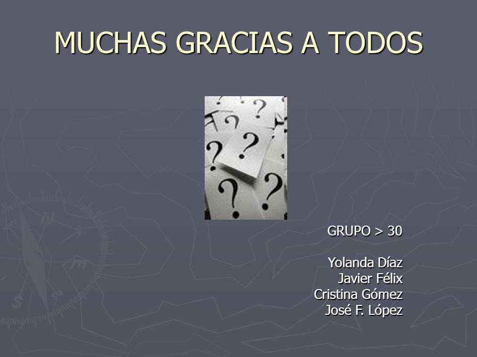 MUCHAS GRACIAS A TODOS GRUPO > 30 Yolanda Díaz Javier Félix