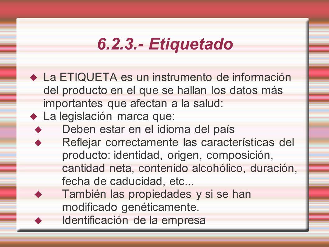 6.2.3.- Etiquetado La ETIQUETA es un instrumento de información del producto en el que se hallan los datos más importantes que afectan a la salud: