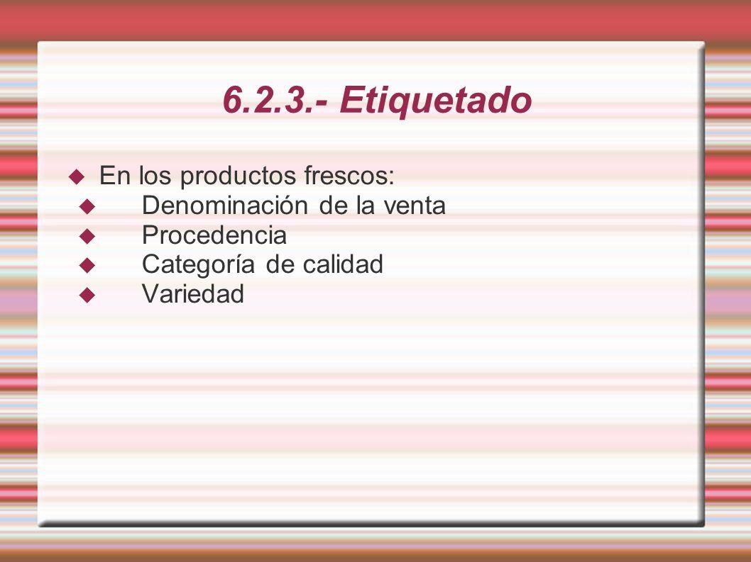 6.2.3.- Etiquetado En los productos frescos: Denominación de la venta