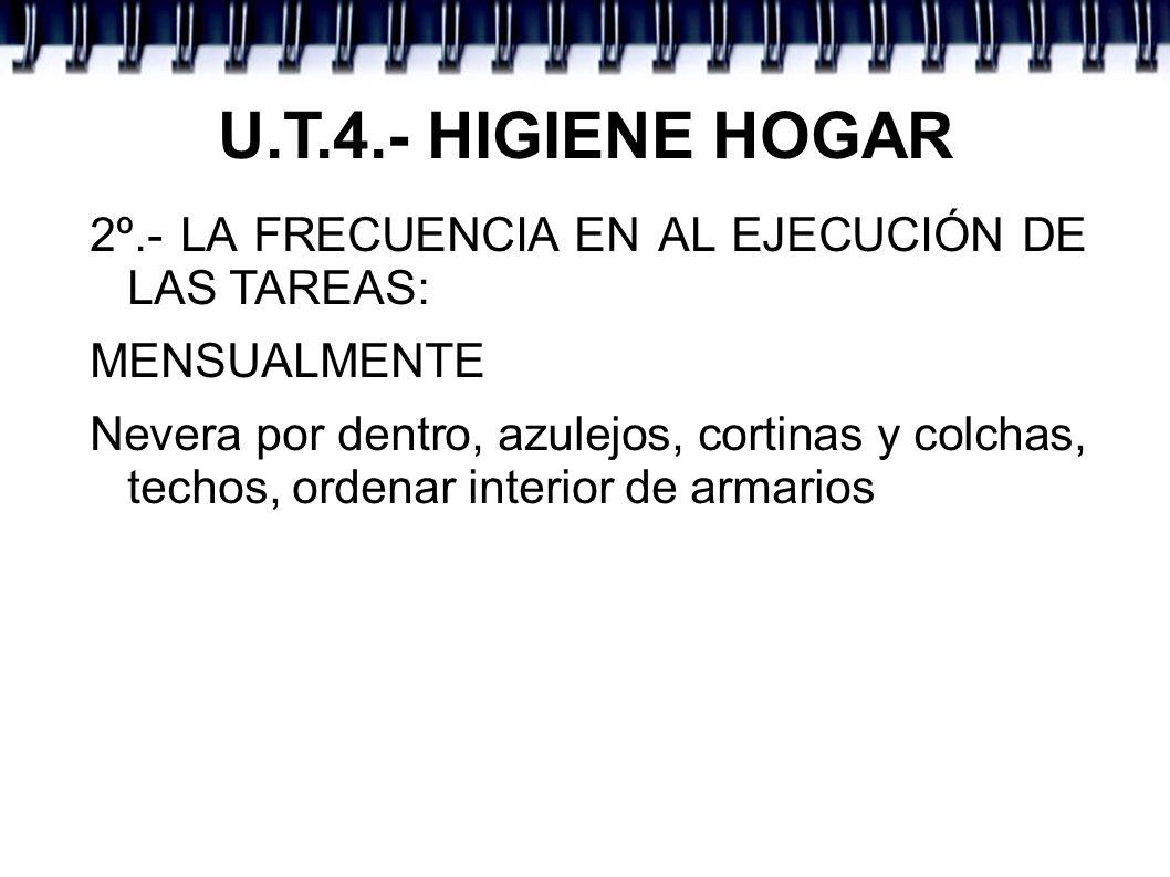 U.T.4.- HIGIENE HOGAR 2º.- LA FRECUENCIA EN AL EJECUCIÓN DE LAS TAREAS: MENSUALMENTE.