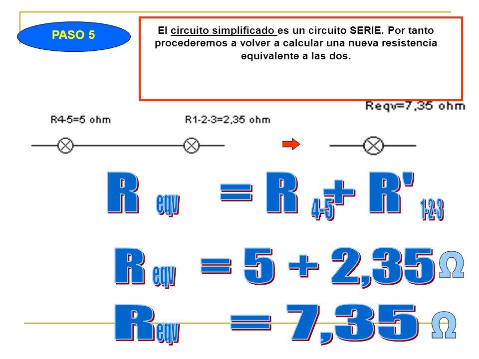 R = R + R R = 5 + 2,35 Ω R = 7,35 Ω PASO 5 eqv 4-5 1-2-3 eqv eqv