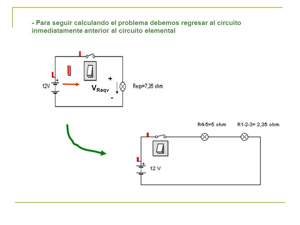 - Para seguir calculando el problema debemos regresar al circuito inmediatamente anterior al circuito elemental