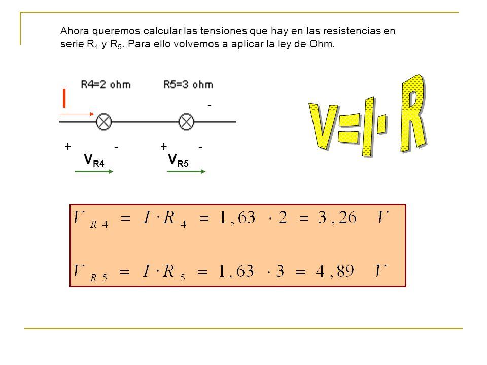 Ahora queremos calcular las tensiones que hay en las resistencias en serie R4 y R5. Para ello volvemos a aplicar la ley de Ohm.