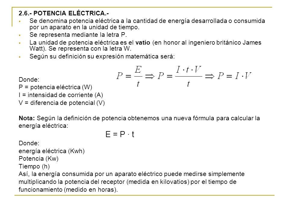 2.6.- POTENCIA ELÉCTRICA.- Se denomina potencia eléctrica a la cantidad de energía desarrollada o consumida por un aparato en la unidad de tiempo.