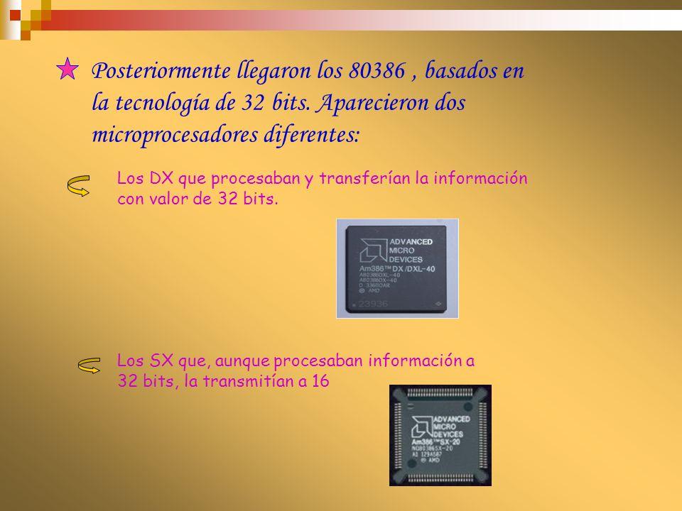 Posteriormente llegaron los 80386 , basados en la tecnología de 32 bits. Aparecieron dos microprocesadores diferentes: