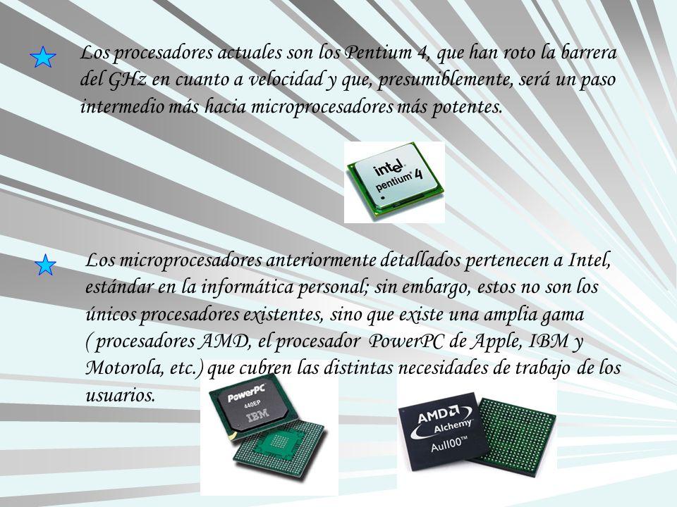 Los procesadores actuales son los Pentium 4, que han roto la barrera del GHz en cuanto a velocidad y que, presumiblemente, será un paso intermedio más hacia microprocesadores más potentes.