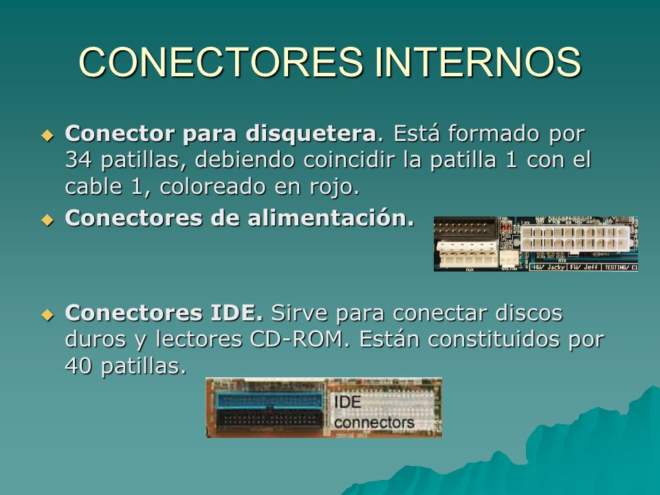 CONECTORES INTERNOS Conector para disquetera. Está formado por 34 patillas, debiendo coincidir la patilla 1 con el cable 1, coloreado en rojo.
