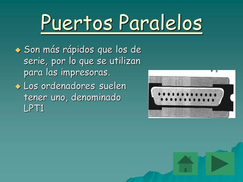 Puertos Paralelos Son más rápidos que los de serie, por lo que se utilizan para las impresoras.