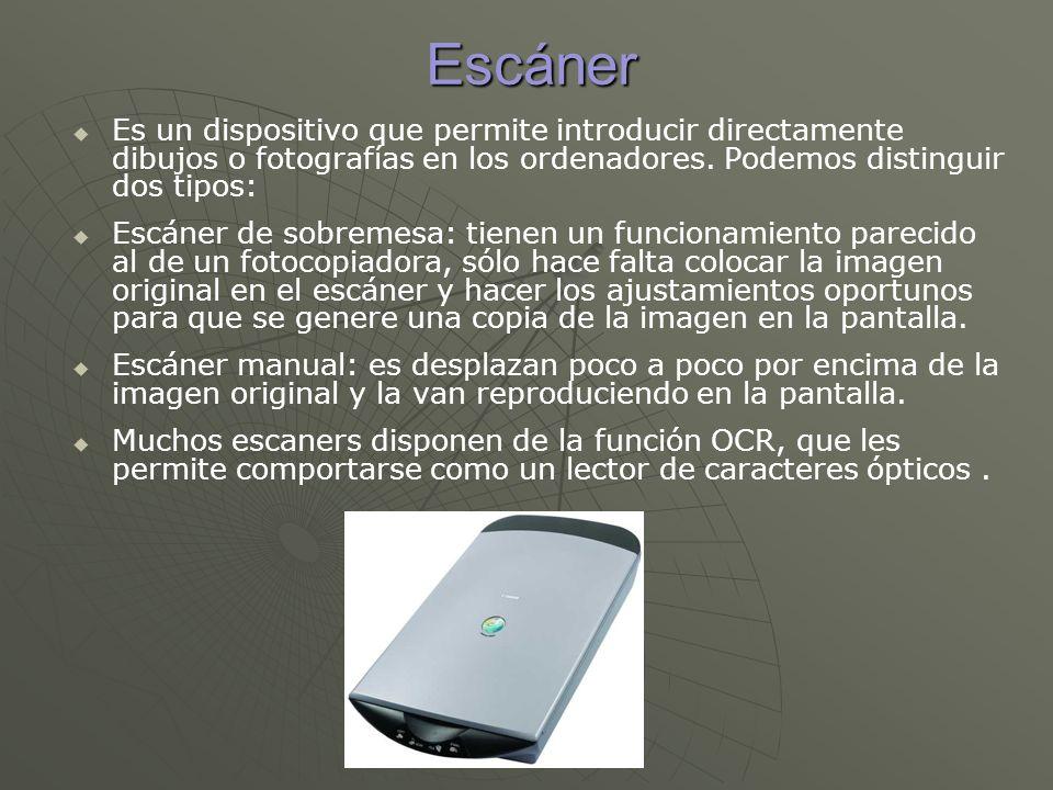 Escáner Es un dispositivo que permite introducir directamente dibujos o fotografías en los ordenadores. Podemos distinguir dos tipos: