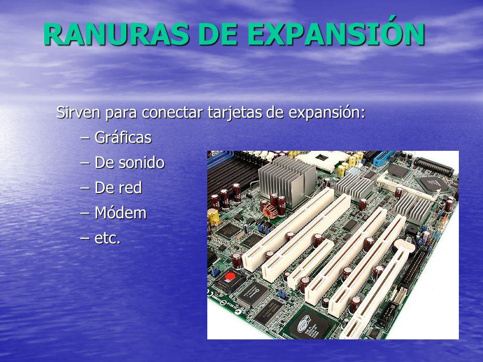 RANURAS DE EXPANSIÓN Sirven para conectar tarjetas de expansión: