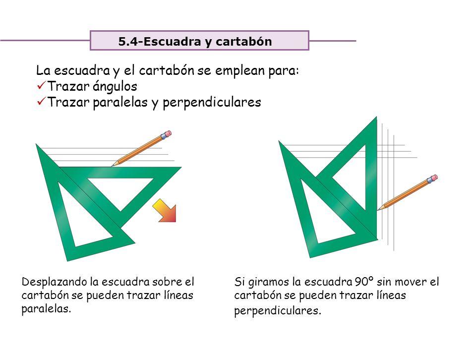 La escuadra y el cartabón se emplean para: Trazar ángulos