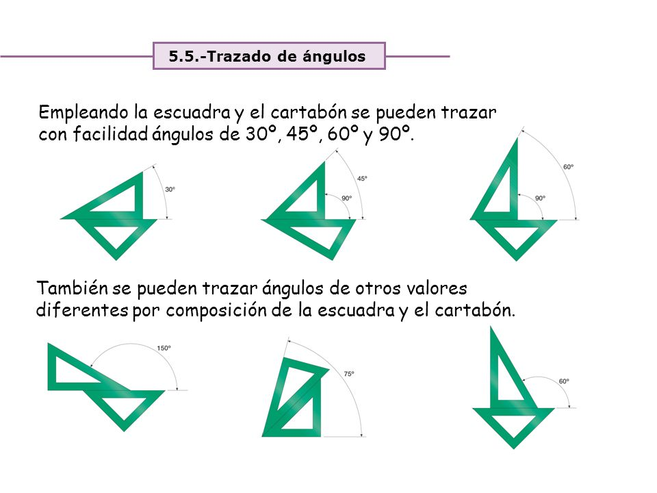 5.5.-Trazado de ángulos Empleando la escuadra y el cartabón se pueden trazar con facilidad ángulos de 30º, 45º, 60º y 90º.