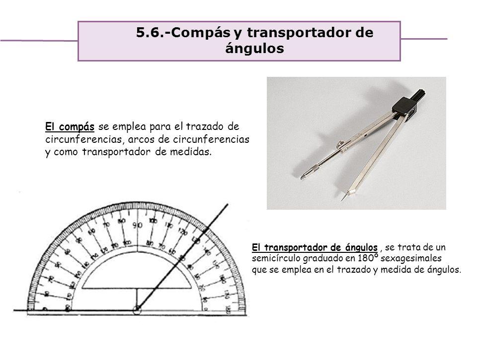 5.6.-Compás y transportador de ángulos
