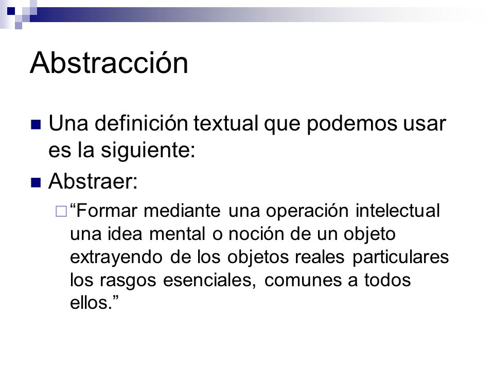 Abstracción Una definición textual que podemos usar es la siguiente: