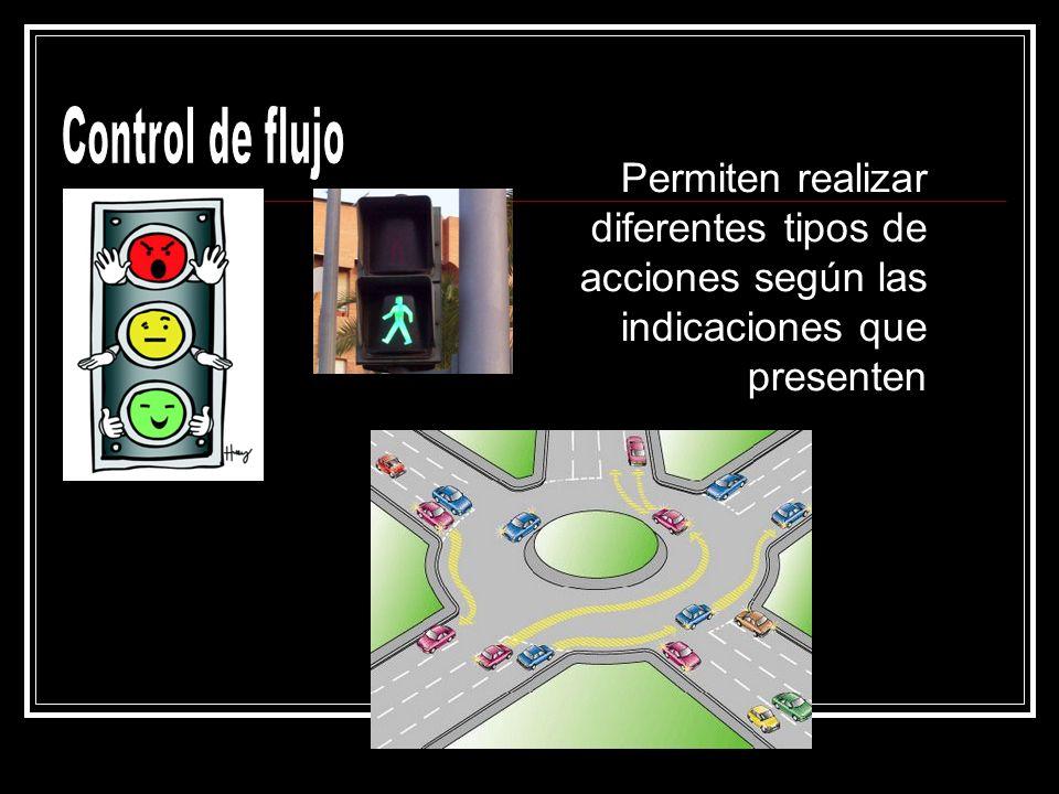 Control de flujo Permiten realizar diferentes tipos de acciones según las indicaciones que presenten.