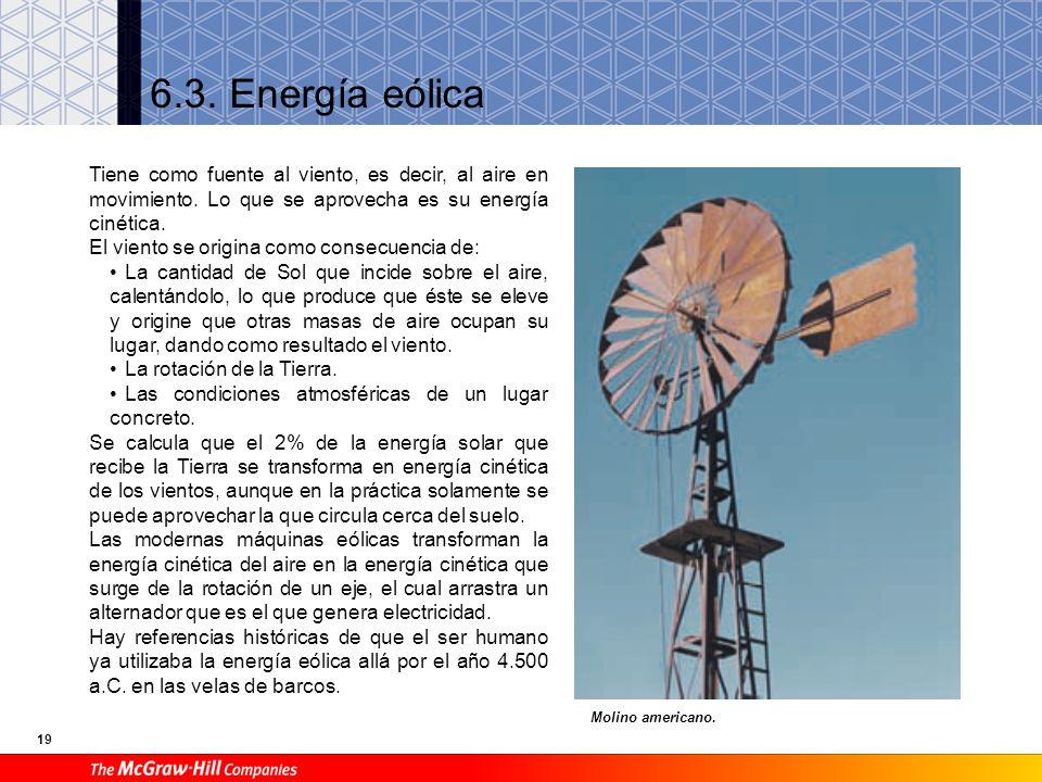 6.3. Energía eólica Tiene como fuente al viento, es decir, al aire en movimiento. Lo que se aprovecha es su energía cinética.