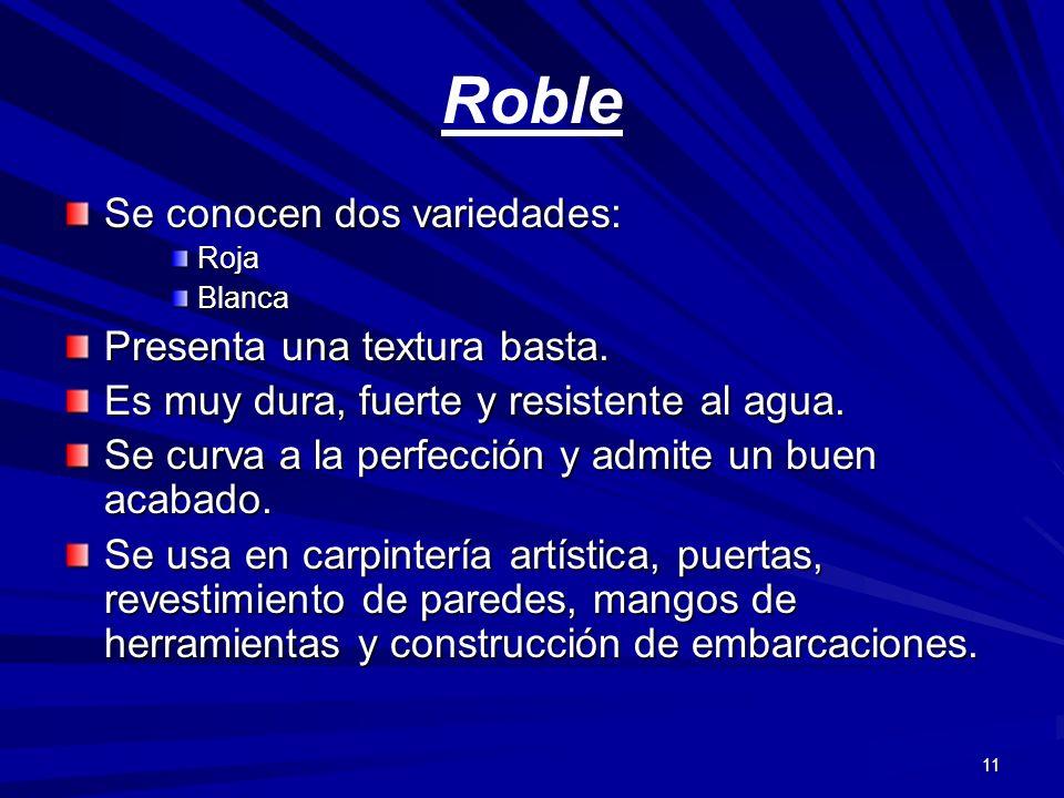 Roble Se conocen dos variedades: Presenta una textura basta.