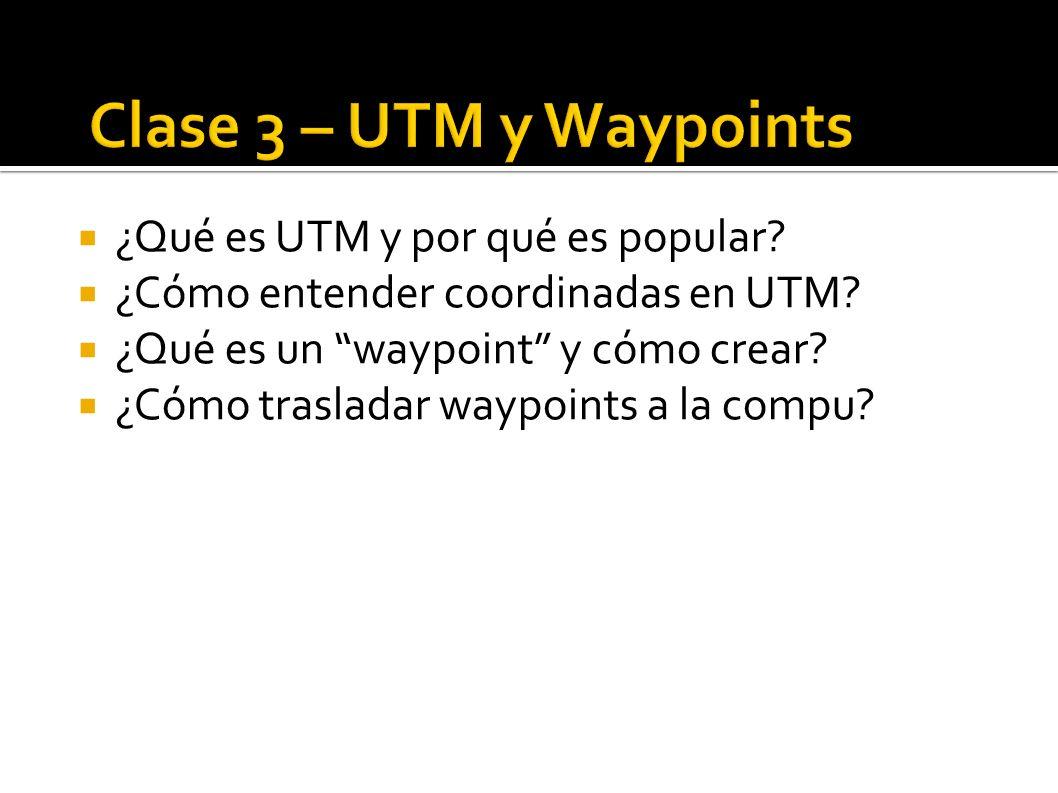 Clase 3 – UTM y Waypoints ¿Qué es UTM y por qué es popular