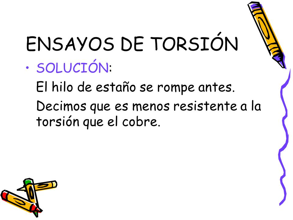 ENSAYOS DE TORSIÓN SOLUCIÓN: El hilo de estaño se rompe antes.