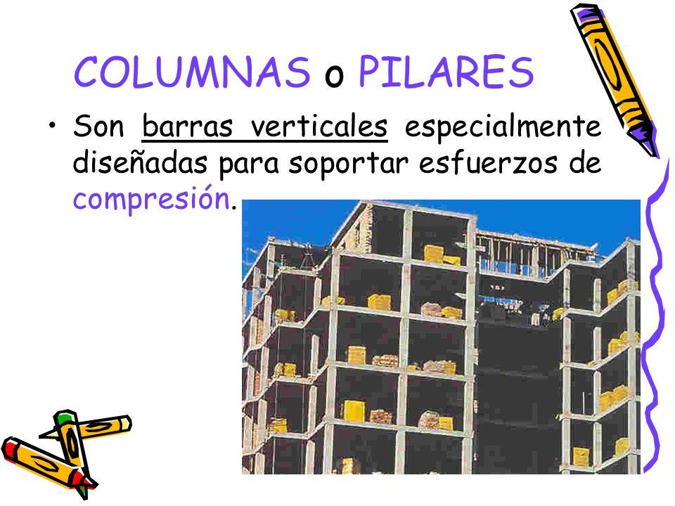 COLUMNAS o PILARES Son barras verticales especialmente diseñadas para soportar esfuerzos de compresión.