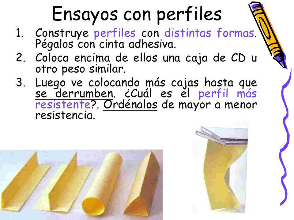 Ensayos con perfiles Construye perfiles con distintas formas. Pégalos con cinta adhesiva.