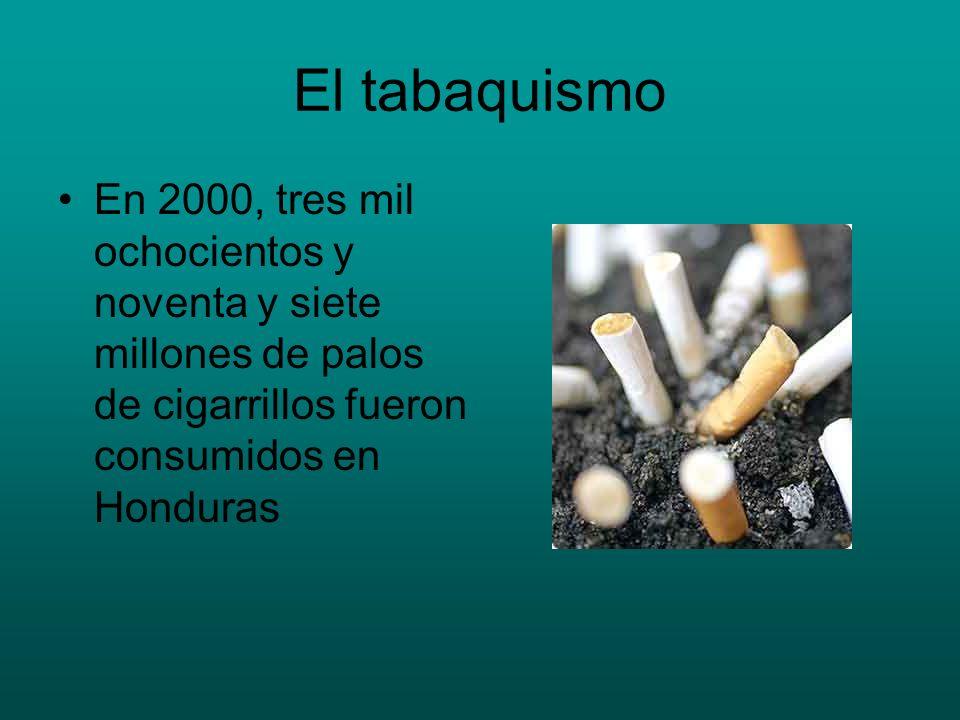 El tabaquismo En 2000, tres mil ochocientos y noventa y siete millones de palos de cigarrillos fueron consumidos en Honduras.
