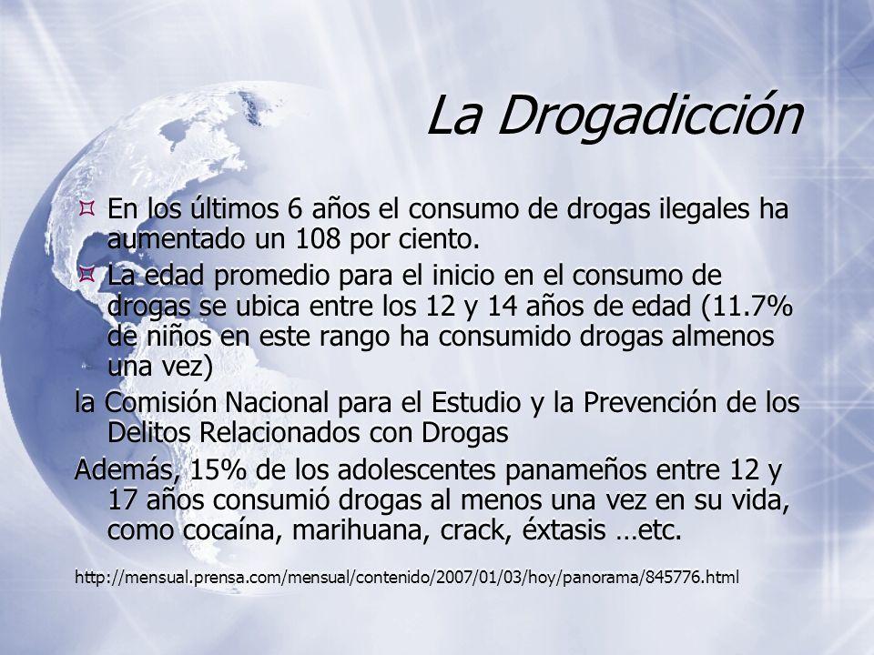La Drogadicción En los últimos 6 años el consumo de drogas ilegales ha aumentado un 108 por ciento.