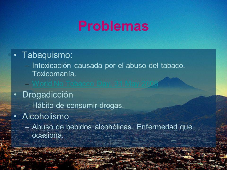 Problemas Tabaquismo: Drogadicción Alcoholismo