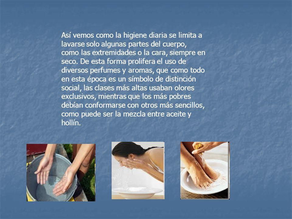 Así vemos como la higiene diaria se limita a lavarse solo algunas partes del cuerpo, como las extremidades o la cara, siempre en seco.