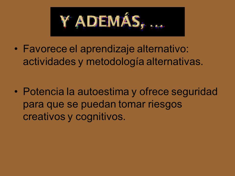 Favorece el aprendizaje alternativo: actividades y metodología alternativas.