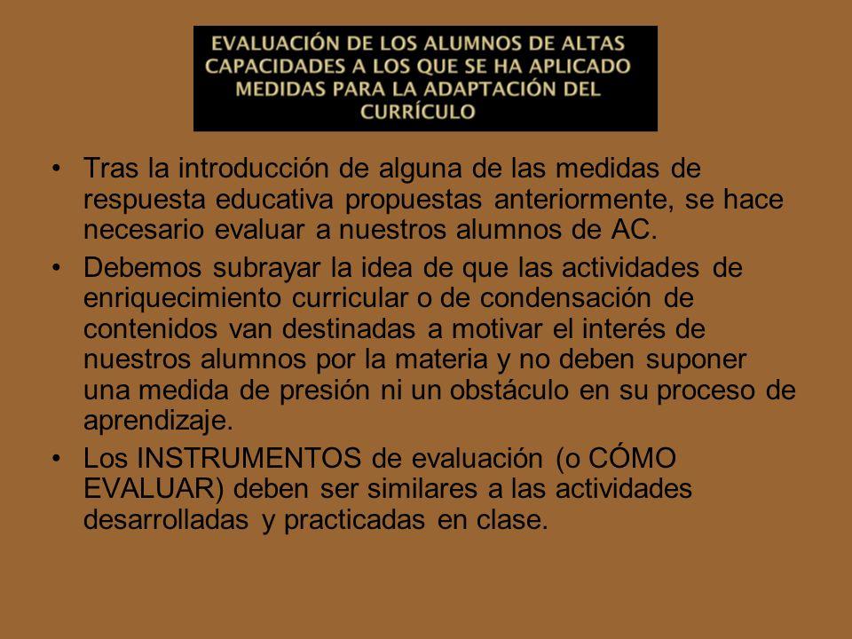 Tras la introducción de alguna de las medidas de respuesta educativa propuestas anteriormente, se hace necesario evaluar a nuestros alumnos de AC.