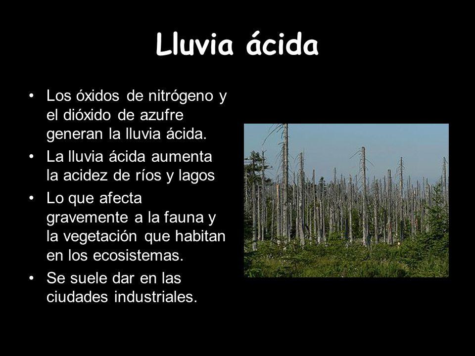 Lluvia ácida Los óxidos de nitrógeno y el dióxido de azufre generan la lluvia ácida. La lluvia ácida aumenta la acidez de ríos y lagos.