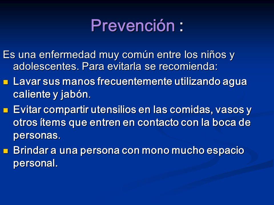 Prevención : Es una enfermedad muy común entre los niños y adolescentes. Para evitarla se recomienda:
