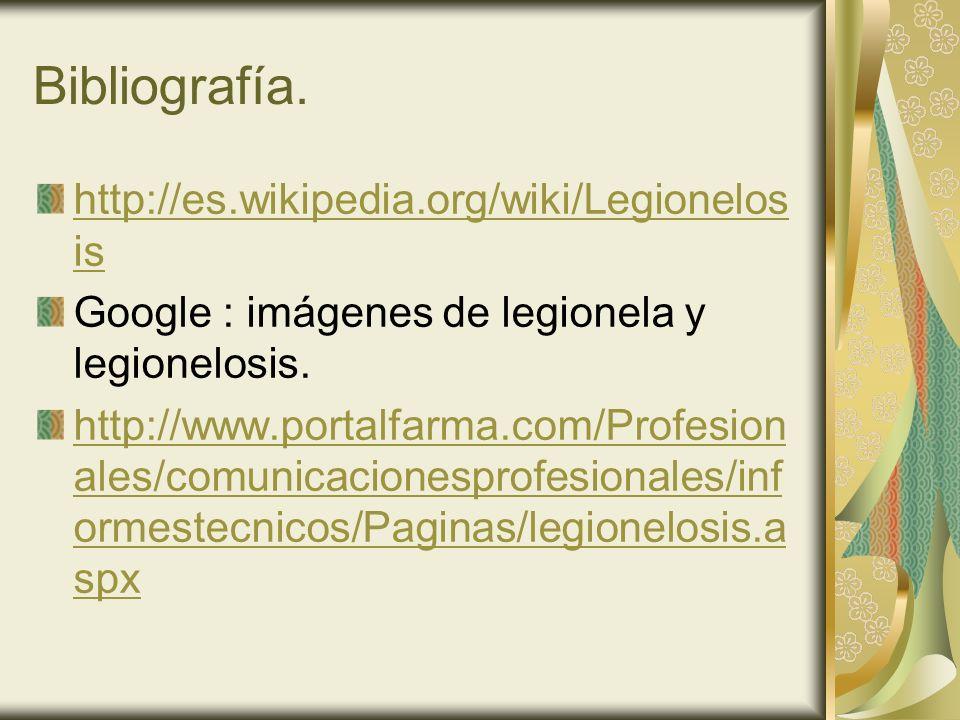 Bibliografía. http://es.wikipedia.org/wiki/Legionelosis