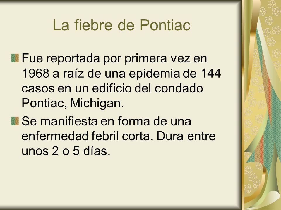 La fiebre de Pontiac Fue reportada por primera vez en 1968 a raíz de una epidemia de 144 casos en un edificio del condado Pontiac, Michigan.