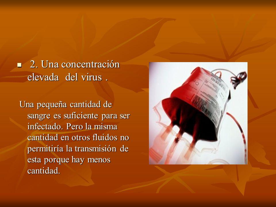 2. Una concentración elevada del virus .
