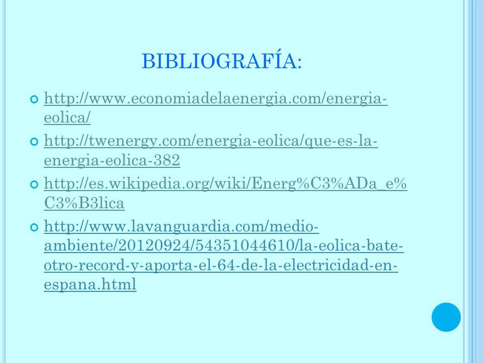 BIBLIOGRAFÍA: http://www.economiadelaenergia.com/energia- eolica/