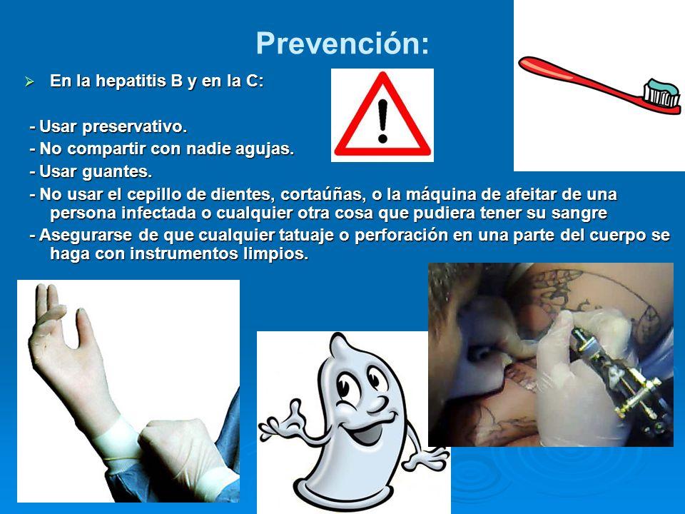 Prevención: En la hepatitis B y en la C: - Usar preservativo.