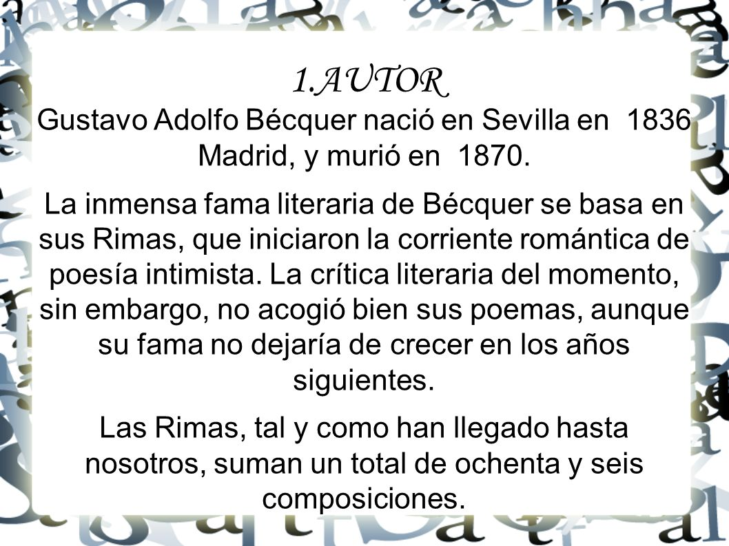 1.AUTOR Gustavo Adolfo Bécquer nació en Sevilla en 1836 Madrid, y murió en 1870.