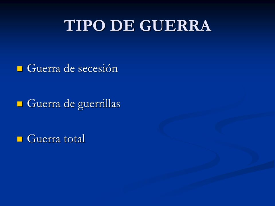 TIPO DE GUERRA Guerra de secesión Guerra de guerrillas Guerra total