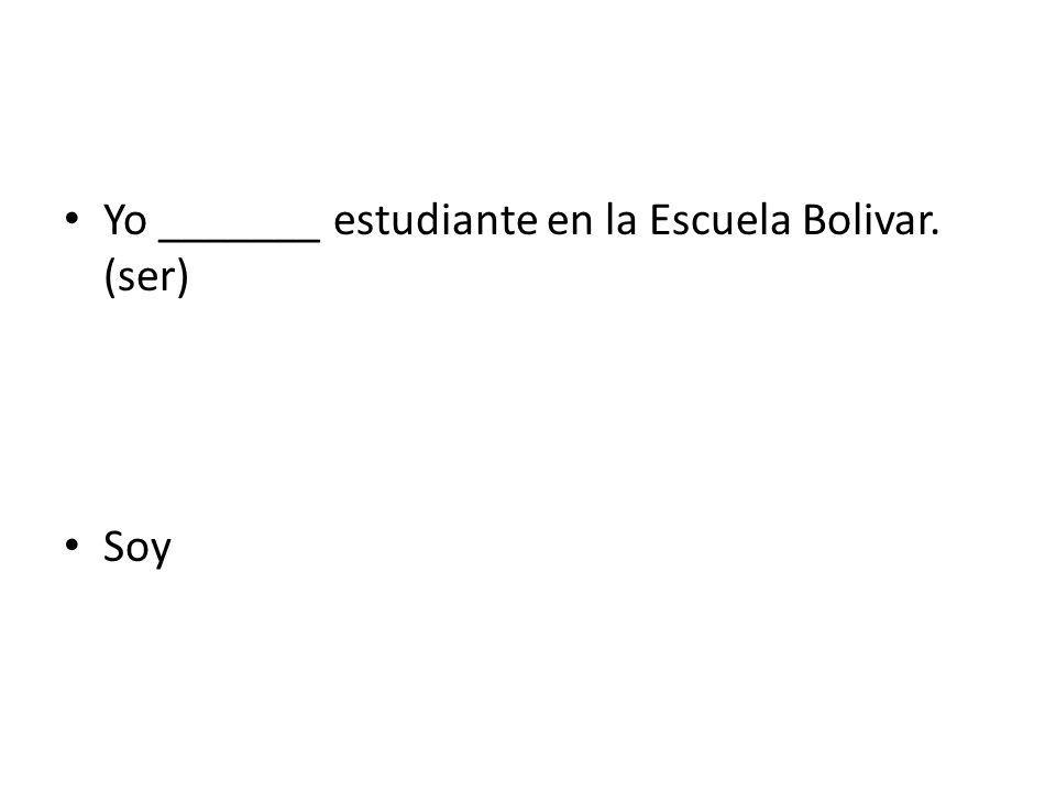 Yo _______ estudiante en la Escuela Bolivar. (ser)