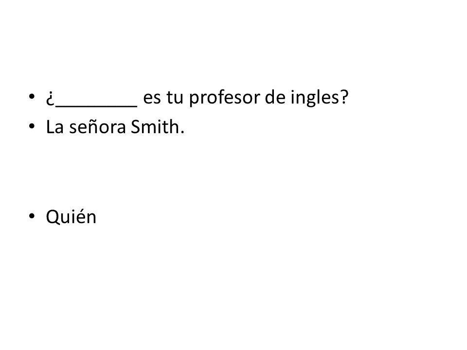 ¿________ es tu profesor de ingles