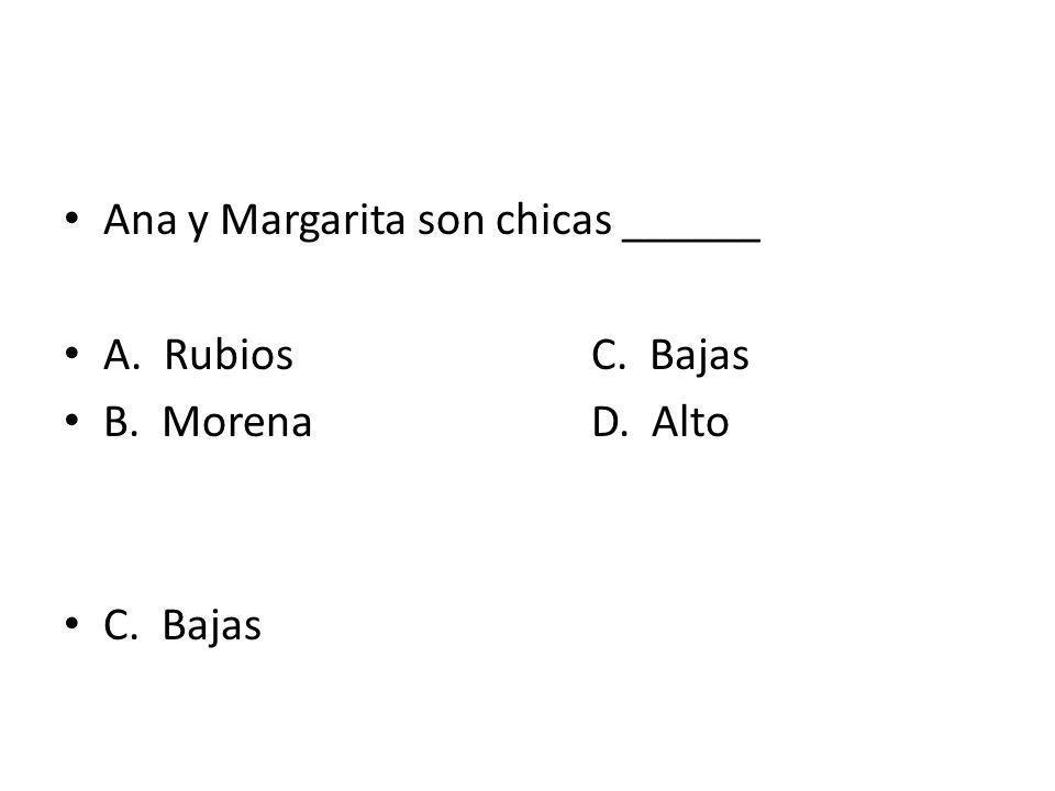 Ana y Margarita son chicas ______