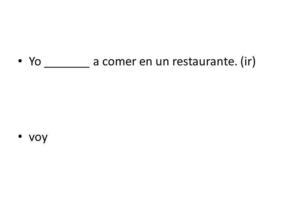 Yo _______ a comer en un restaurante. (ir)
